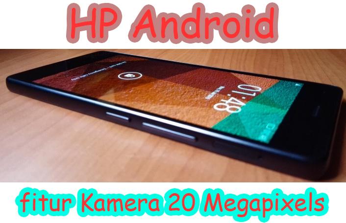 hp android fitur kamera 20mp » Ponsel Android Kamera 20 Megapixels Performa Tangguh untuk Penghobi Fotografi